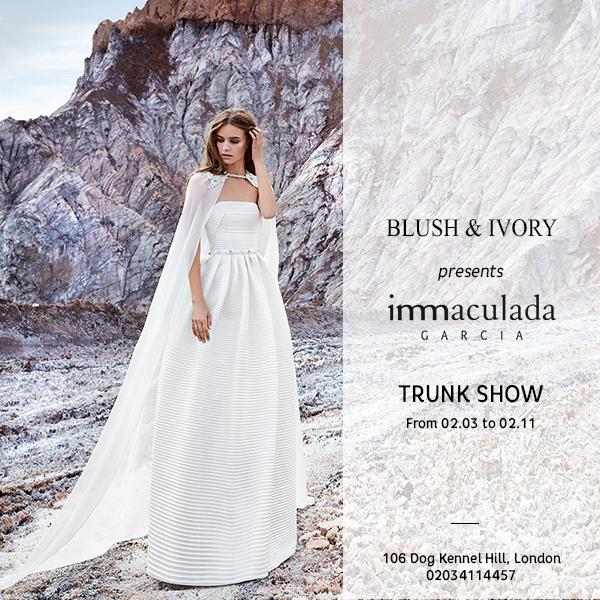 BLUSH & IVORY TRUNK SHOW INMACULADA GARCIA